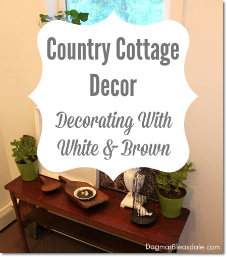 country cottage decor, decorating with white and brown, DagmarBleasdale.com
