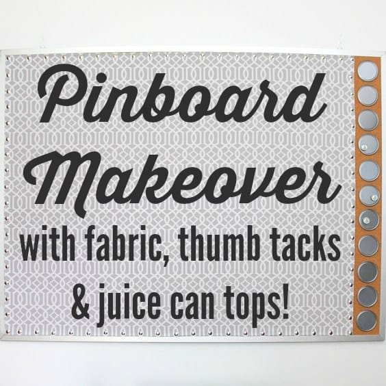 Pinboard Makeover With Fabric, Thumb Tacks & Juice Can Tops